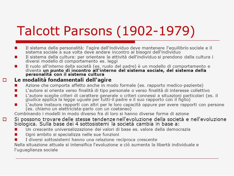 Talcott Parsons (1902-1979) Il sistema della personalità: lagire dellindividuo deve mantenere lequilibrio sociale e il sistema sociale a sua volta dev