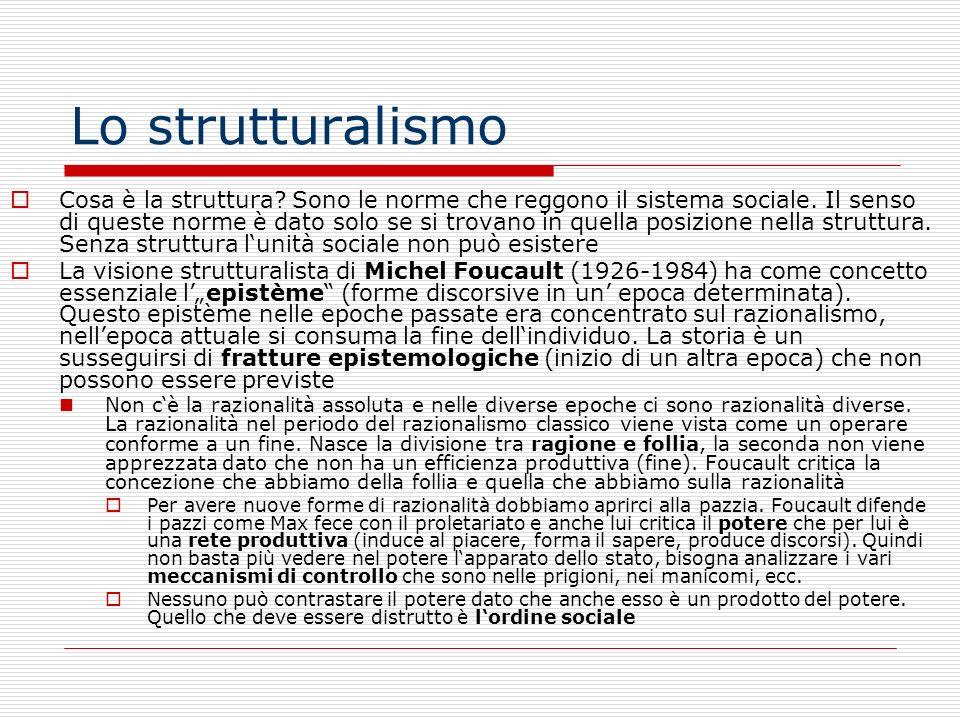 Lo strutturalismo Cosa è la struttura? Sono le norme che reggono il sistema sociale. Il senso di queste norme è dato solo se si trovano in quella posi