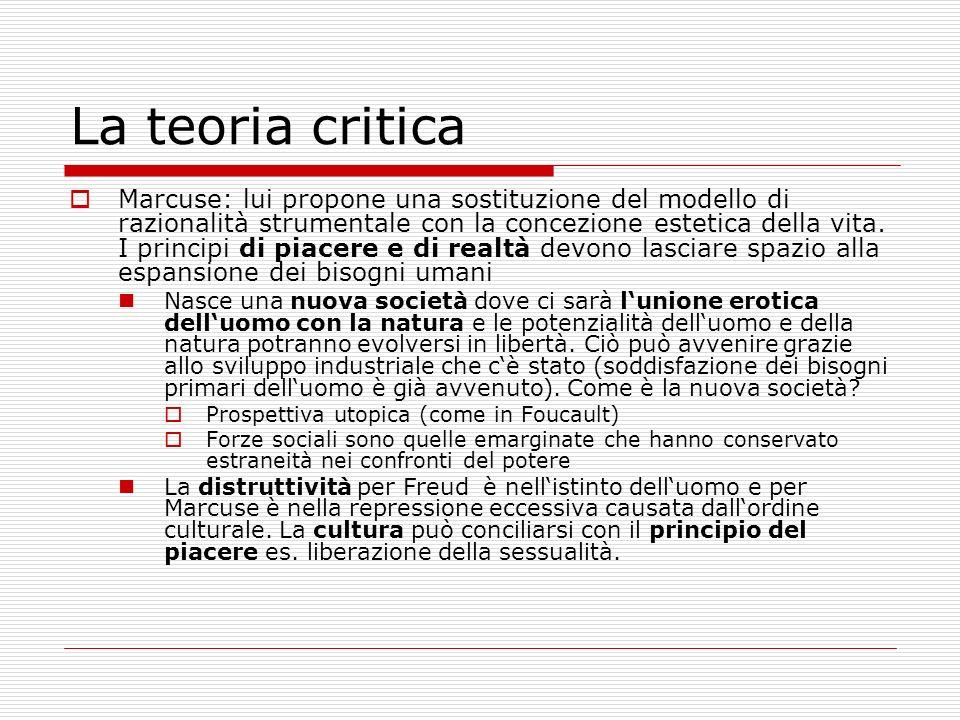 La teoria critica Marcuse: lui propone una sostituzione del modello di razionalità strumentale con la concezione estetica della vita. I principi di pi