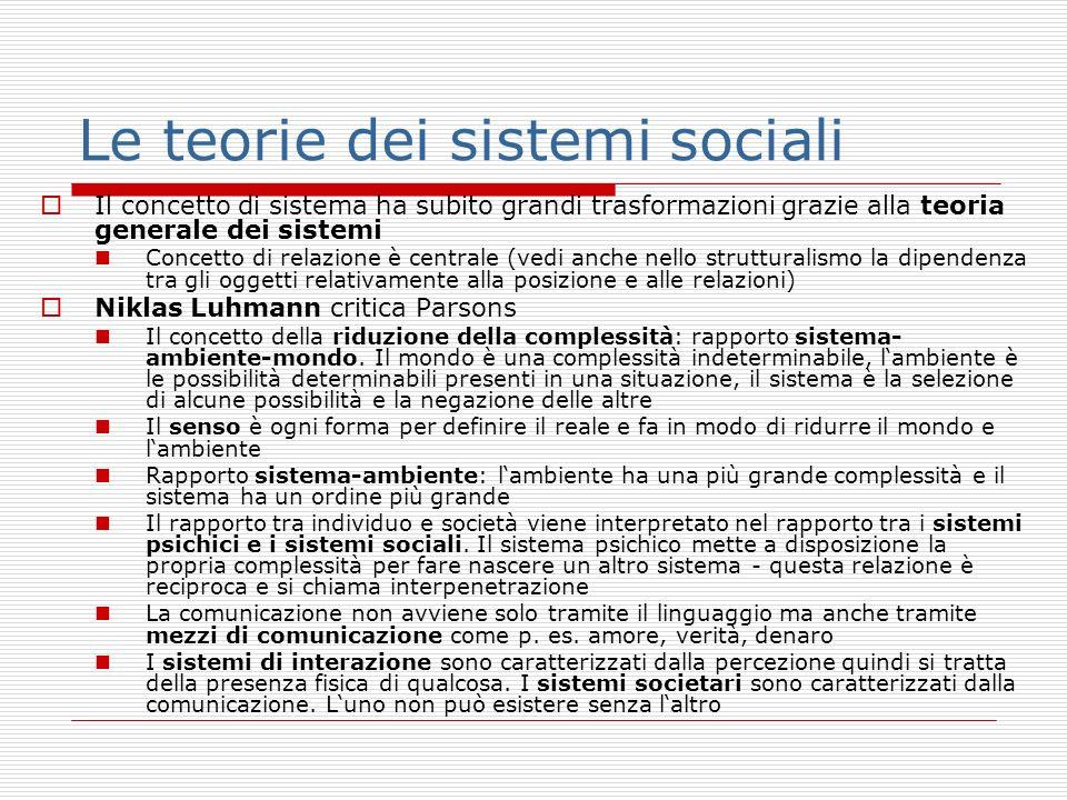 Le teorie dei sistemi sociali Il concetto di sistema ha subito grandi trasformazioni grazie alla teoria generale dei sistemi Concetto di relazione è c