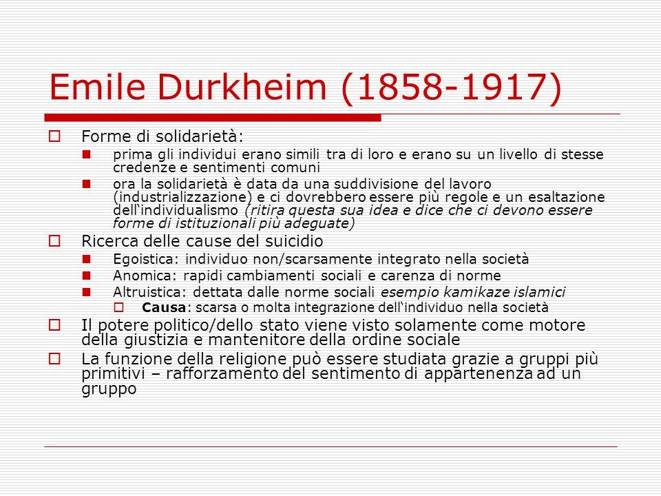 Emile Durkheim (1858-1917) Forme di solidarietà: prima gli individui erano simili tra di loro e erano su un livello di stesse credenze e sentimenti co