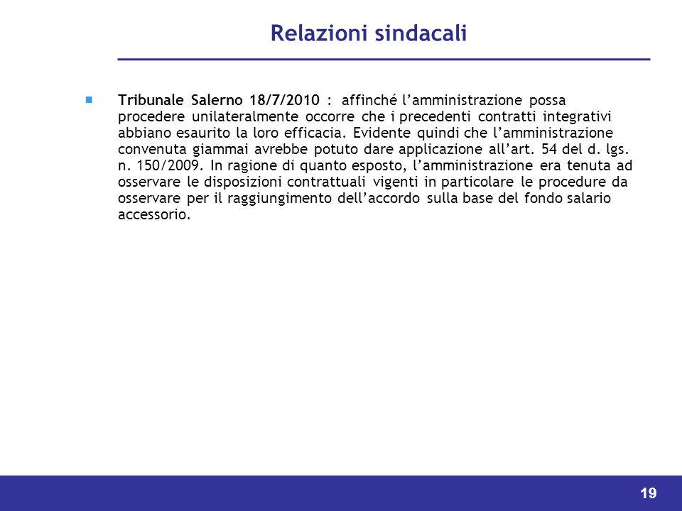 19 Relazioni sindacali Tribunale Salerno 18/7/2010 : affinché lamministrazione possa procedere unilateralmente occorre che i precedenti contratti integrativi abbiano esaurito la loro efficacia.