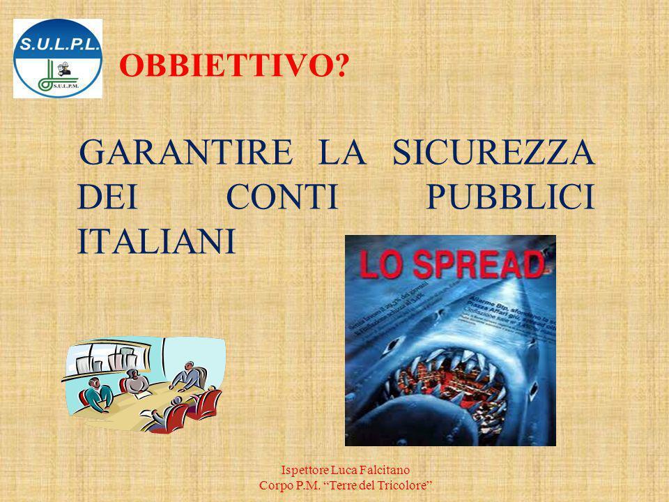 OBBIETTIVO.GARANTIRE LA SICUREZZA DEI CONTI PUBBLICI ITALIANI Ispettore Luca Falcitano Corpo P.M.