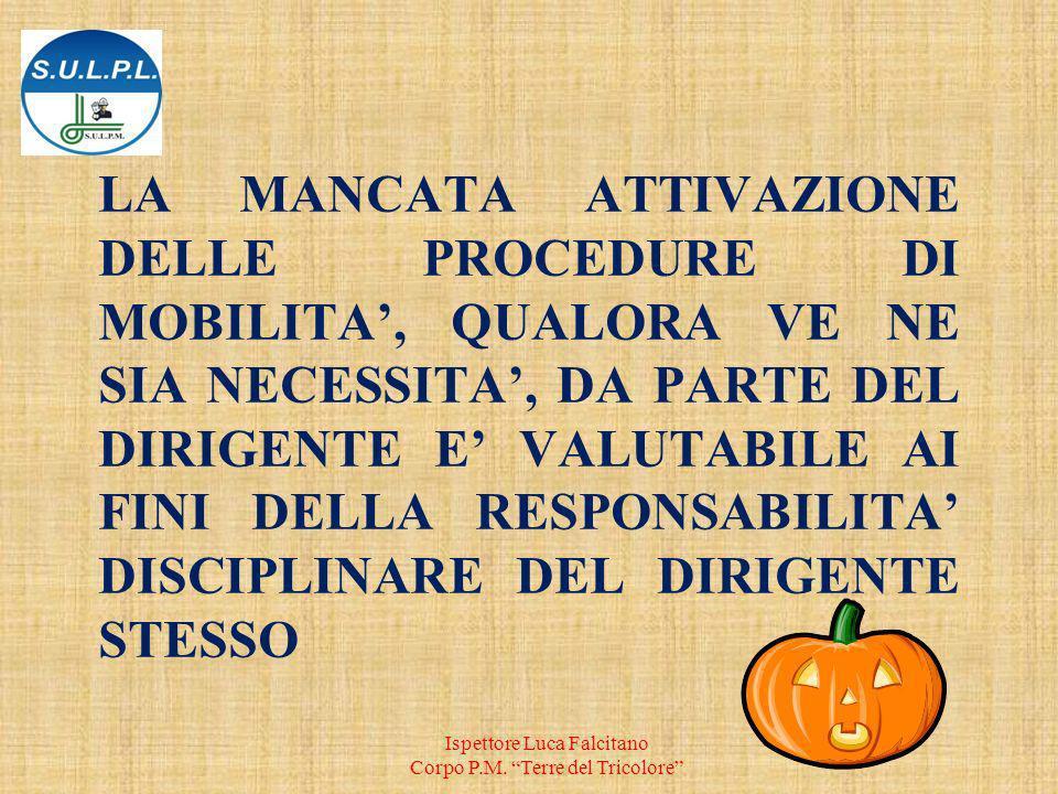 LA MANCATA ATTIVAZIONE DELLE PROCEDURE DI MOBILITA, QUALORA VE NE SIA NECESSITA, DA PARTE DEL DIRIGENTE E VALUTABILE AI FINI DELLA RESPONSABILITA DISCIPLINARE DEL DIRIGENTE STESSO Ispettore Luca Falcitano Corpo P.M.