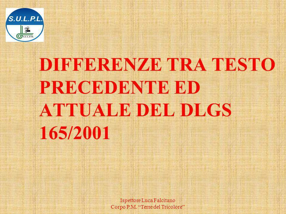 DIFFERENZE TRA TESTO PRECEDENTE ED ATTUALE DEL DLGS 165/2001 Ispettore Luca Falcitano Corpo P.M.