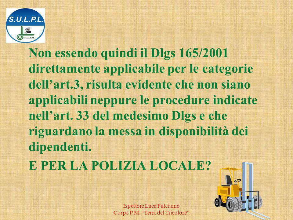 Non essendo quindi il Dlgs 165/2001 direttamente applicabile per le categorie dellart.3, risulta evidente che non siano applicabili neppure le procedure indicate nellart.