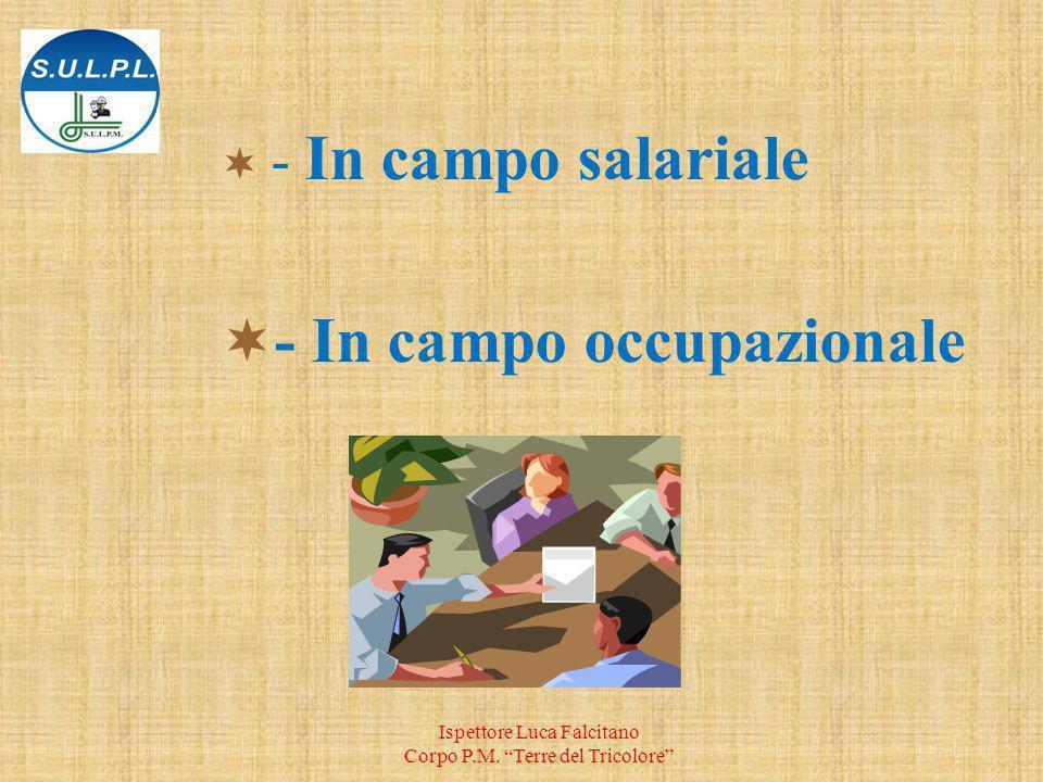 - In campo salariale - In campo occupazionale Ispettore Luca Falcitano Corpo P.M.