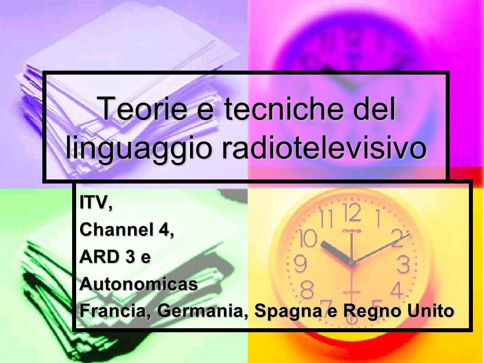 Teorie e tecniche del linguaggio radiotelevisivo ITV, Channel 4, ARD 3 e Autonomicas Francia, Germania, Spagna e Regno Unito