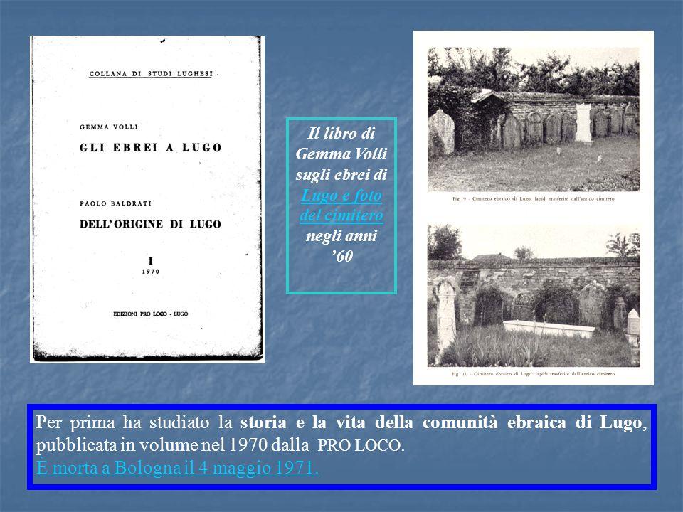 Per prima ha studiato la storia e la vita della comunità ebraica di Lugo, pubblicata in volume nel 1970 dalla PRO LOCO. È morta a Bologna il 4 maggio