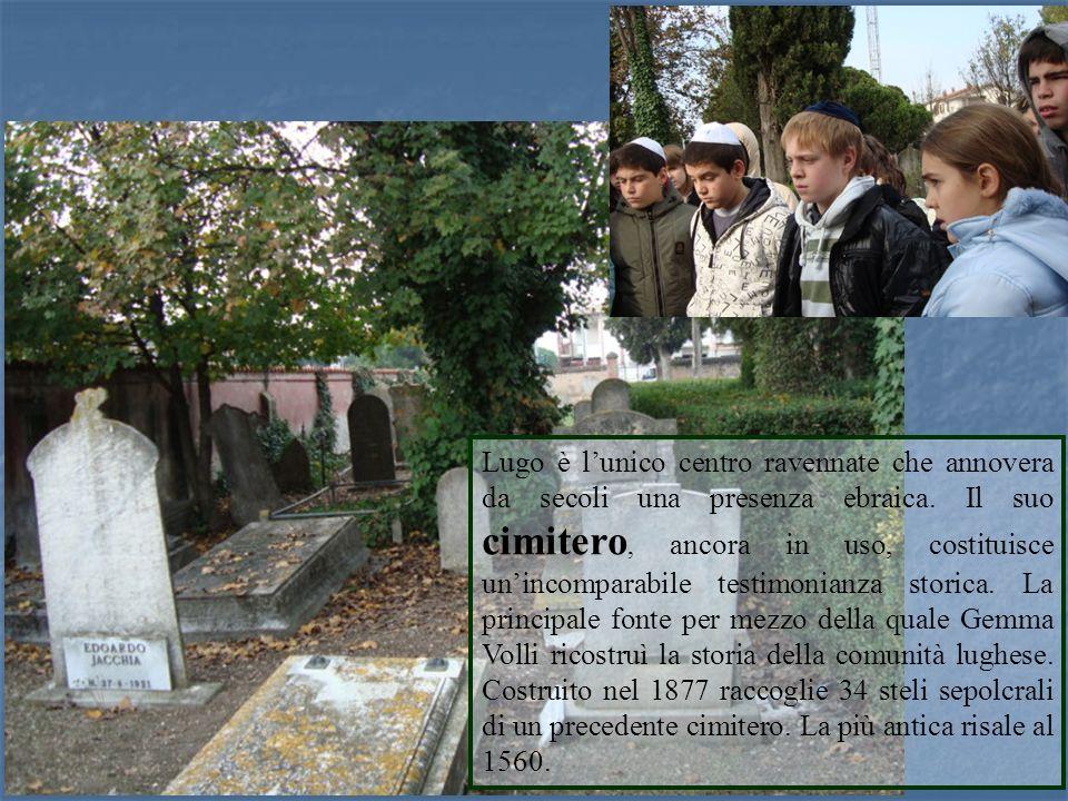 Lugo è lunico centro ravennate che annovera da secoli una presenza ebraica. Il suo cimitero, ancora in uso, costituisce unincomparabile testimonianza