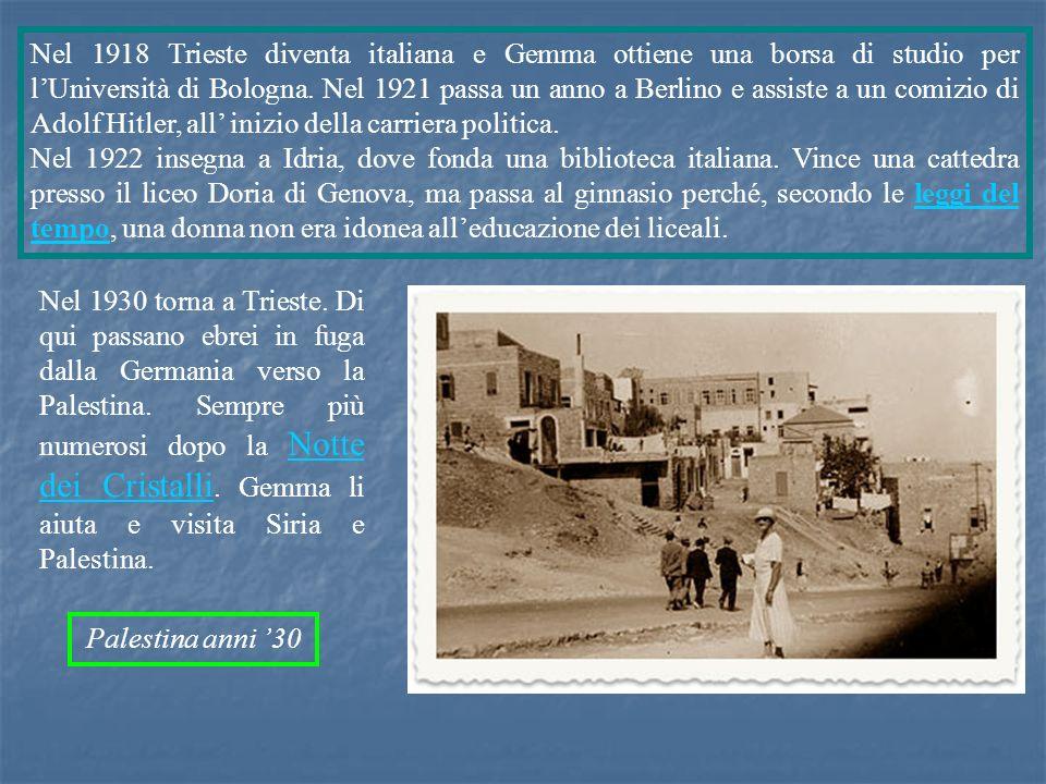 Nel 1930 torna a Trieste. Di qui passano ebrei in fuga dalla Germania verso la Palestina. Sempre più numerosi dopo la Notte dei Cristalli. Gemma li ai