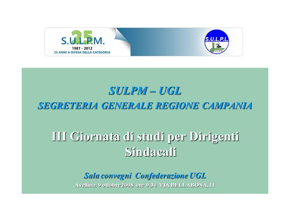 SULPM – UGL SEGRETERIA GENERALE REGIONE CAMPANIA III Giornata di studi per Dirigenti Sindacali Sala convegni Confederazione UGL Avellino: 9 ottobre 20