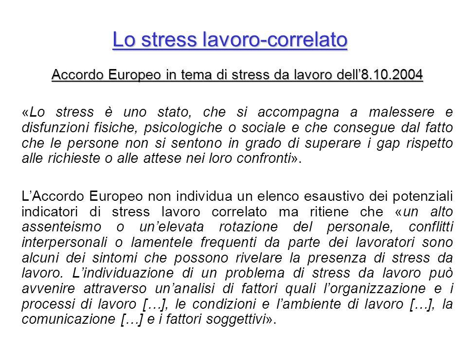 Lo stress lavoro-correlato Accordo Europeo in tema di stress da lavoro dell8.10.2004 «Lo stress è uno stato, che si accompagna a malessere e disfunzio