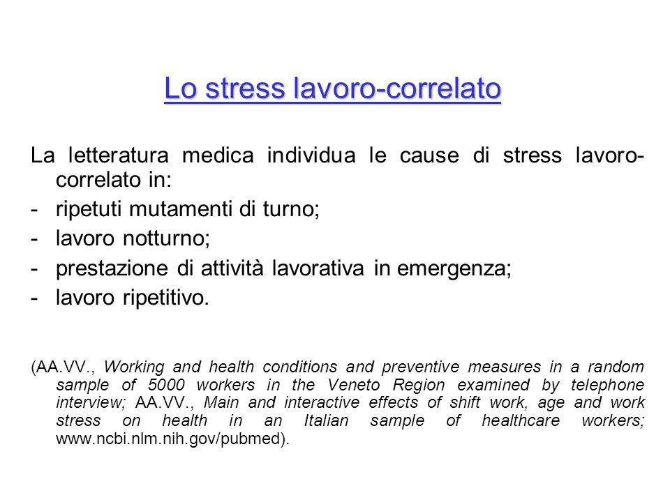 Lo stress lavoro-correlato La letteratura medica individua le cause di stress lavoro- correlato in: -ripetuti mutamenti di turno; -lavoro notturno; -p