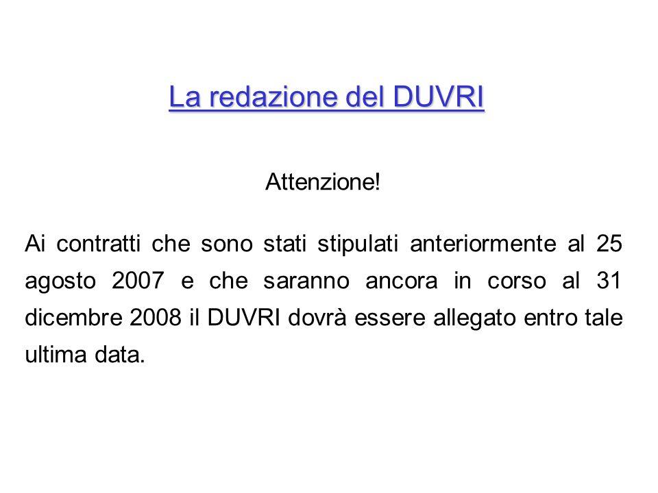 La redazione del DUVRI Attenzione! Ai contratti che sono stati stipulati anteriormente al 25 agosto 2007 e che saranno ancora in corso al 31 dicembre