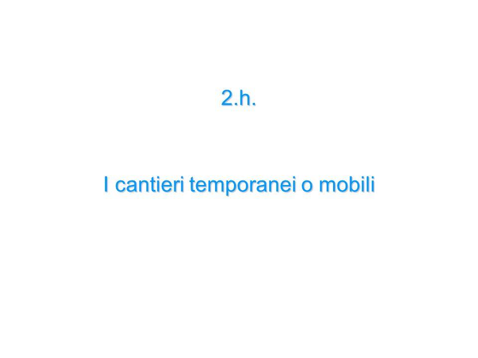 2.h. I cantieri temporanei o mobili