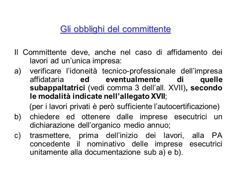 Gli obblighi del committente Il Committente deve, anche nel caso di affidamento dei lavori ad ununica impresa: a)verificare lidoneità tecnico-professi