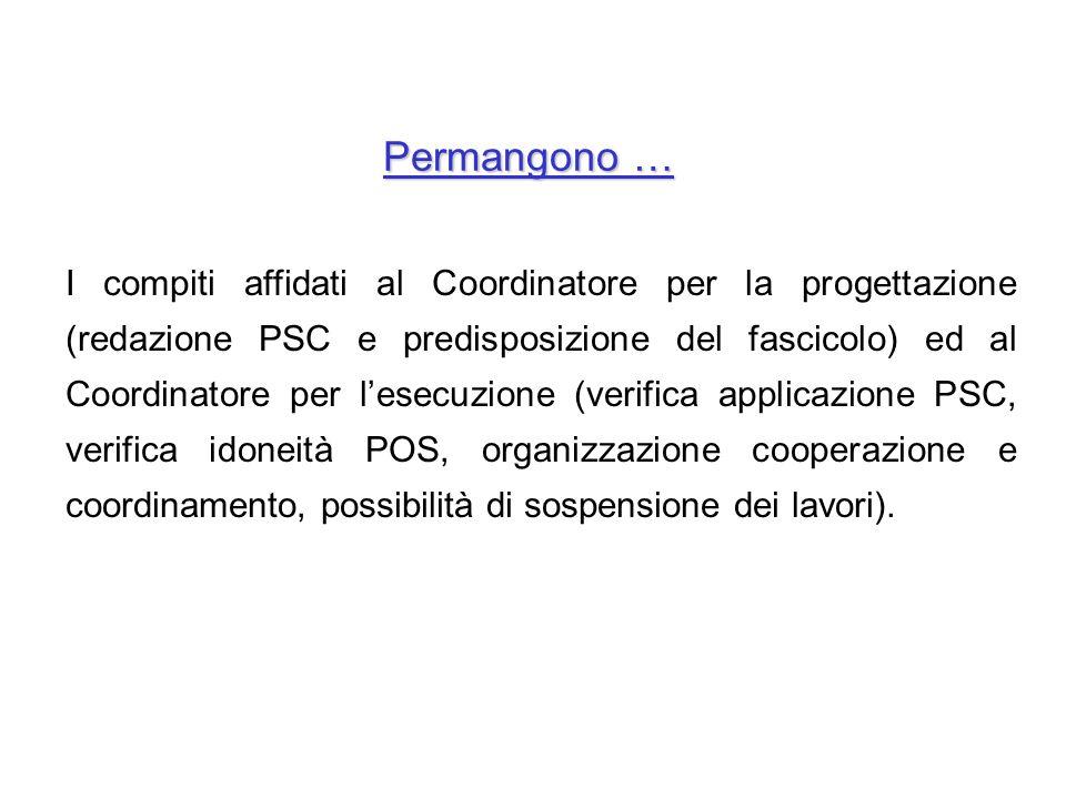 Permangono … I compiti affidati al Coordinatore per la progettazione (redazione PSC e predisposizione del fascicolo) ed al Coordinatore per lesecuzion