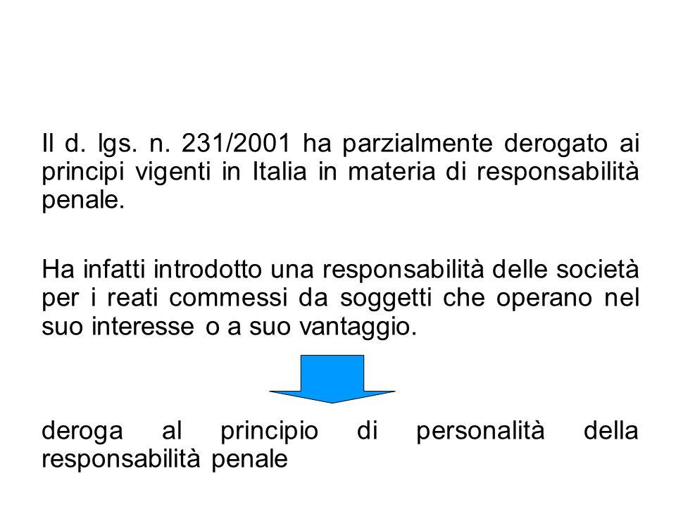 Il d. lgs. n. 231/2001 ha parzialmente derogato ai principi vigenti in Italia in materia di responsabilità penale. Ha infatti introdotto una responsab