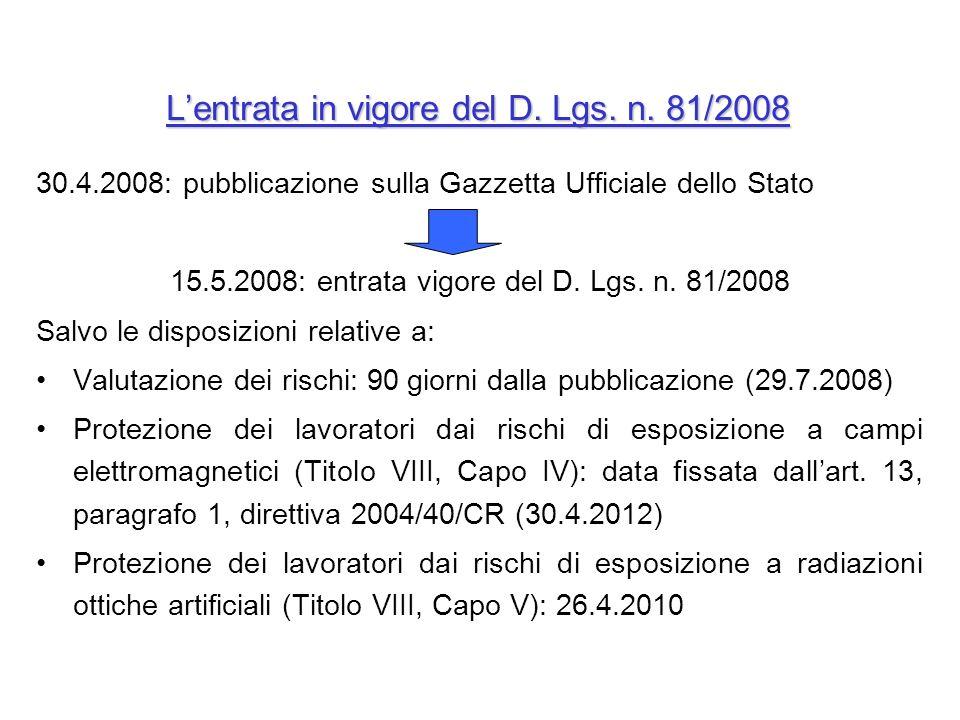 30.4.2008: pubblicazione sulla Gazzetta Ufficiale dello Stato 15.5.2008: entrata vigore del D. Lgs. n. 81/2008 Salvo le disposizioni relative a: Valut