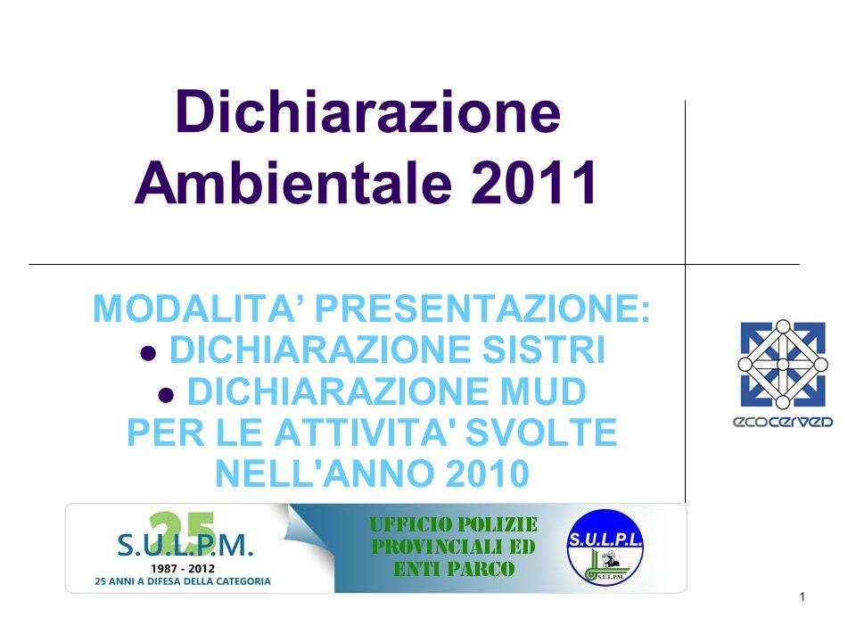1 Dichiarazione Ambientale 2011 MODALITA PRESENTAZIONE: DICHIARAZIONE SISTRI DICHIARAZIONE MUD PER LE ATTIVITA' SVOLTE NELL'ANNO 2010