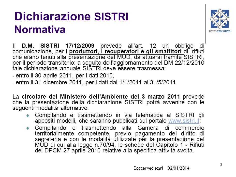 3 Il D.M. SISTRI 17/12/2009 prevede allart. 12 un obbligo di comunicazione, per i produttori, i recuperatori e gli smaltitori di rifiuti che erano ten