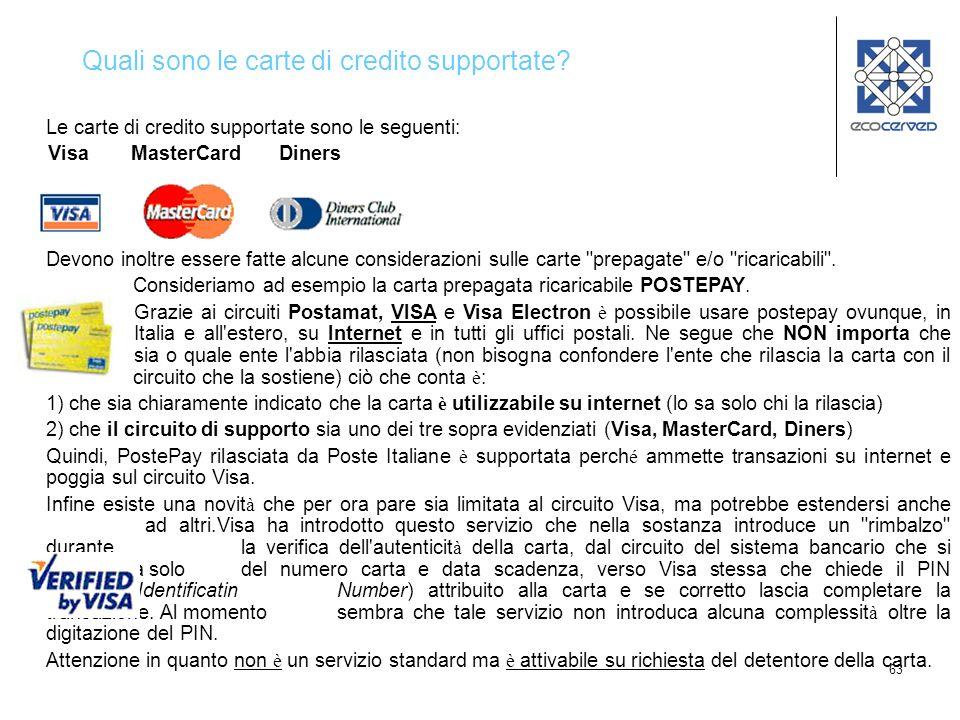 63 Le carte di credito supportate sono le seguenti: Visa MasterCard Diners Devono inoltre essere fatte alcune considerazioni sulle carte prepagate e/o ricaricabili .