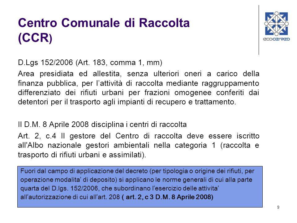 9 Centro Comunale di Raccolta (CCR ) D.Lgs 152/2006 (Art. 183, comma 1, mm) Area presidiata ed allestita, senza ulteriori oneri a carico della finanza