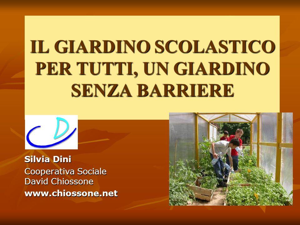 IL GIARDINO SCOLASTICO PER TUTTI, UN GIARDINO SENZA BARRIERE Silvia Dini Cooperativa Sociale David Chiossone www.chiossone.net