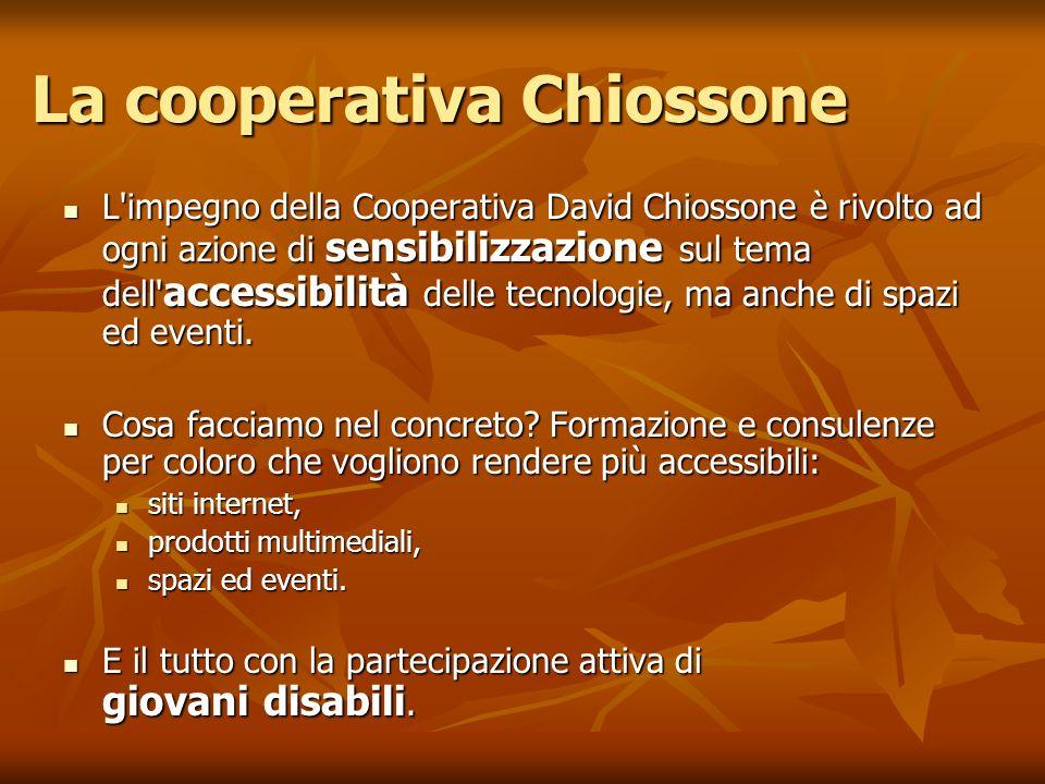 La cooperativa Chiossone L'impegno della Cooperativa David Chiossone è rivolto ad ogni azione di sensibilizzazione sul tema dell' accessibilità delle
