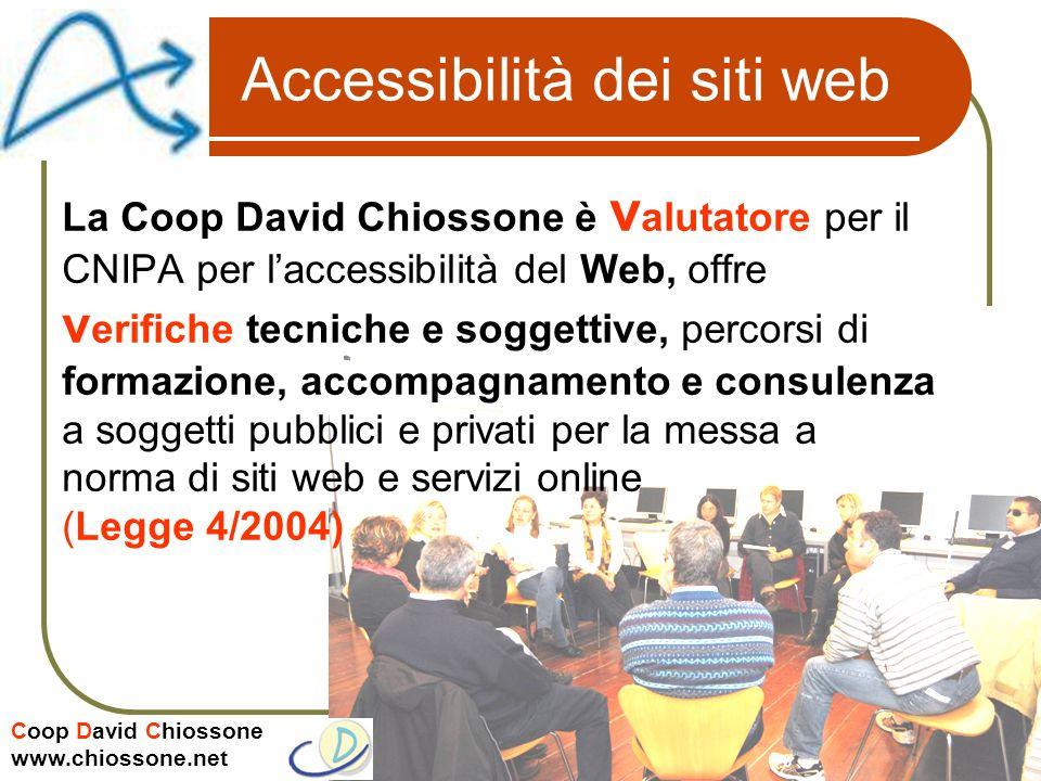 Coop David Chiossone www.chiossone.net Accessibilità dei siti web La Coop David Chiossone è v alutatore per il CNIPA per laccessibilità del Web, offre v erifiche tecniche e soggettive, percorsi di formazione, accompagnamento e consulenza a soggetti pubblici e privati per la messa a norma di siti web e servizi online (Legge 4/2004)
