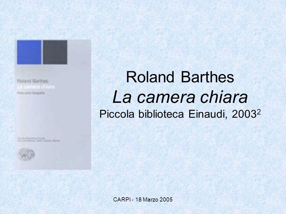 CARPI - 18 Marzo 2005 Roland Barthes La camera chiara Piccola biblioteca Einaudi, 2003 2