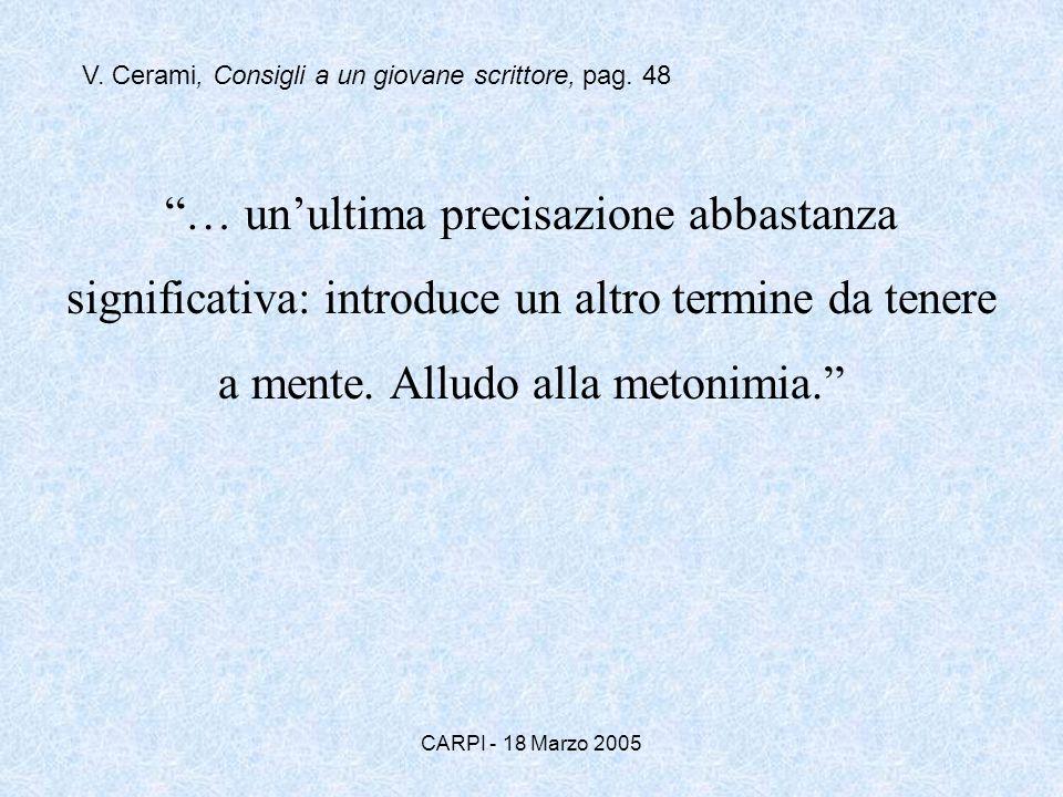 CARPI - 18 Marzo 2005 … unultima precisazione abbastanza significativa: introduce un altro termine da tenere a mente. Alludo alla metonimia. V. Cerami