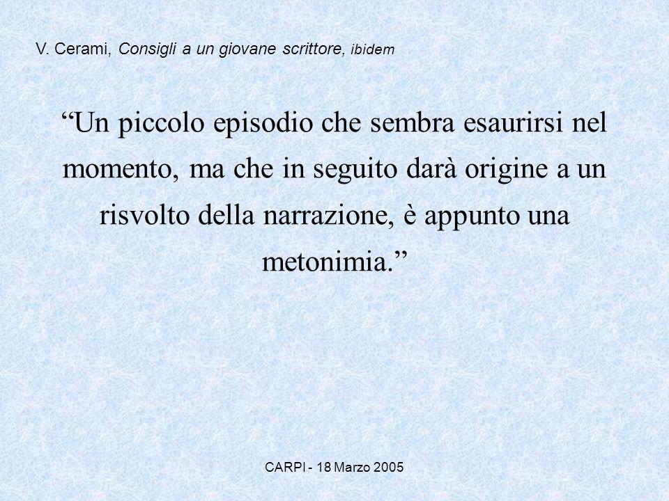 CARPI - 18 Marzo 2005 Un piccolo episodio che sembra esaurirsi nel momento, ma che in seguito darà origine a un risvolto della narrazione, è appunto una metonimia.