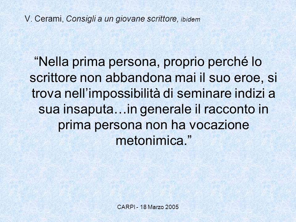 CARPI - 18 Marzo 2005 V. Cerami, Consigli a un giovane scrittore, ibidem Nella prima persona, proprio perché lo scrittore non abbandona mai il suo ero