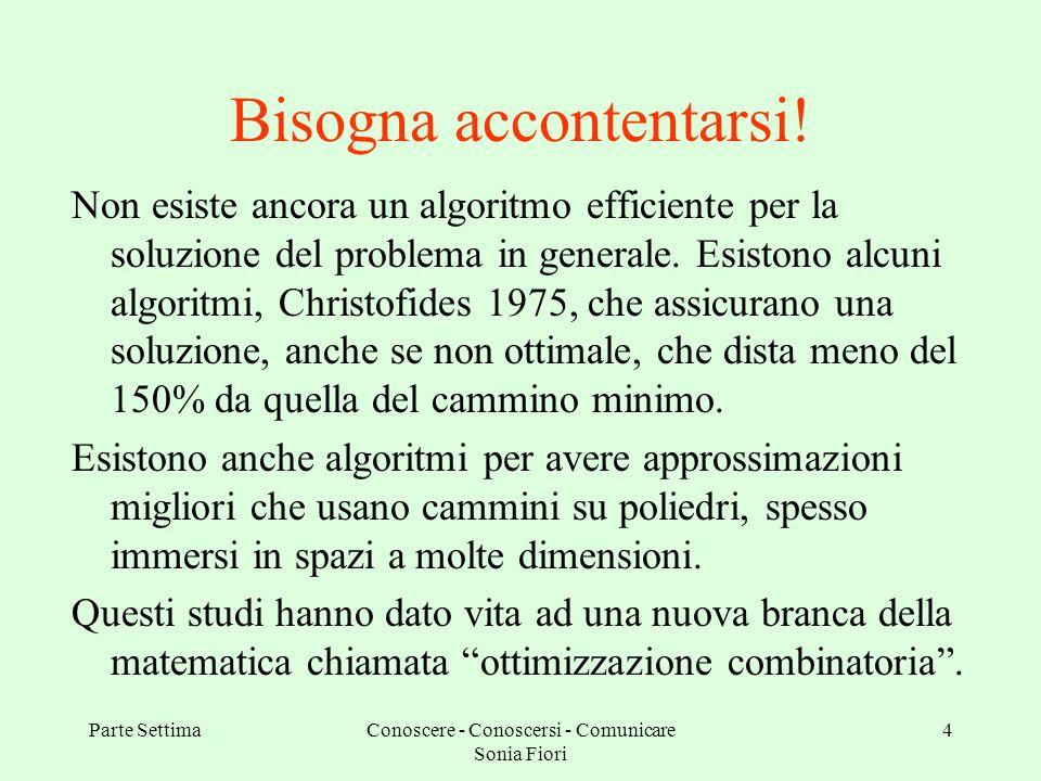 Parte SettimaConoscere - Conoscersi - Comunicare Sonia Fiori 4 Bisogna accontentarsi.
