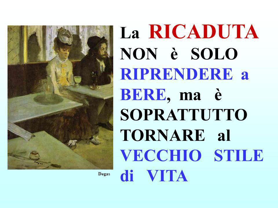La RICADUTA NON è SOLO RIPRENDERE a BERE, ma è SOPRATTUTTO TORNARE al VECCHIO STILE di VITA Degas