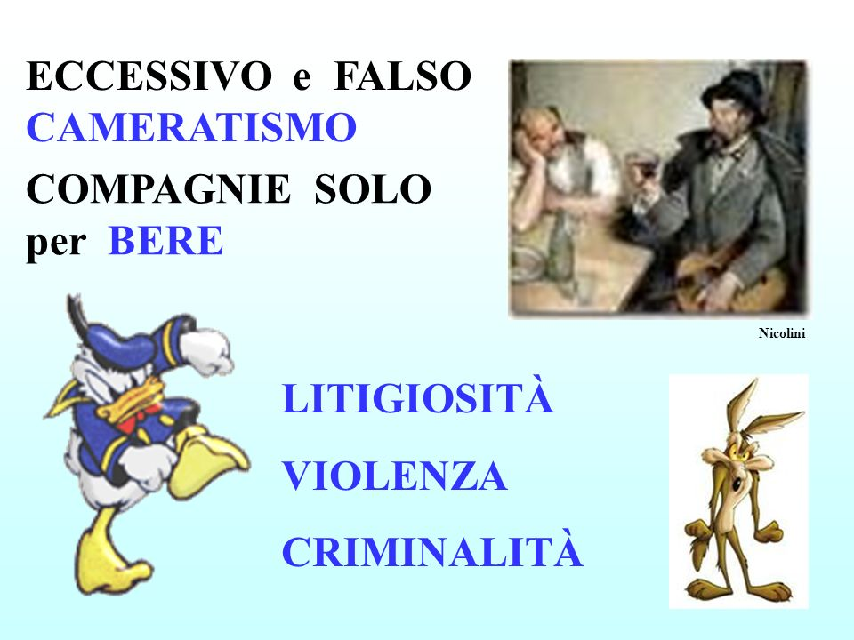 ECCESSIVO e FALSO CAMERATISMO COMPAGNIE SOLO per BERE LITIGIOSITÀ VIOLENZA CRIMINALITÀ Nicolini