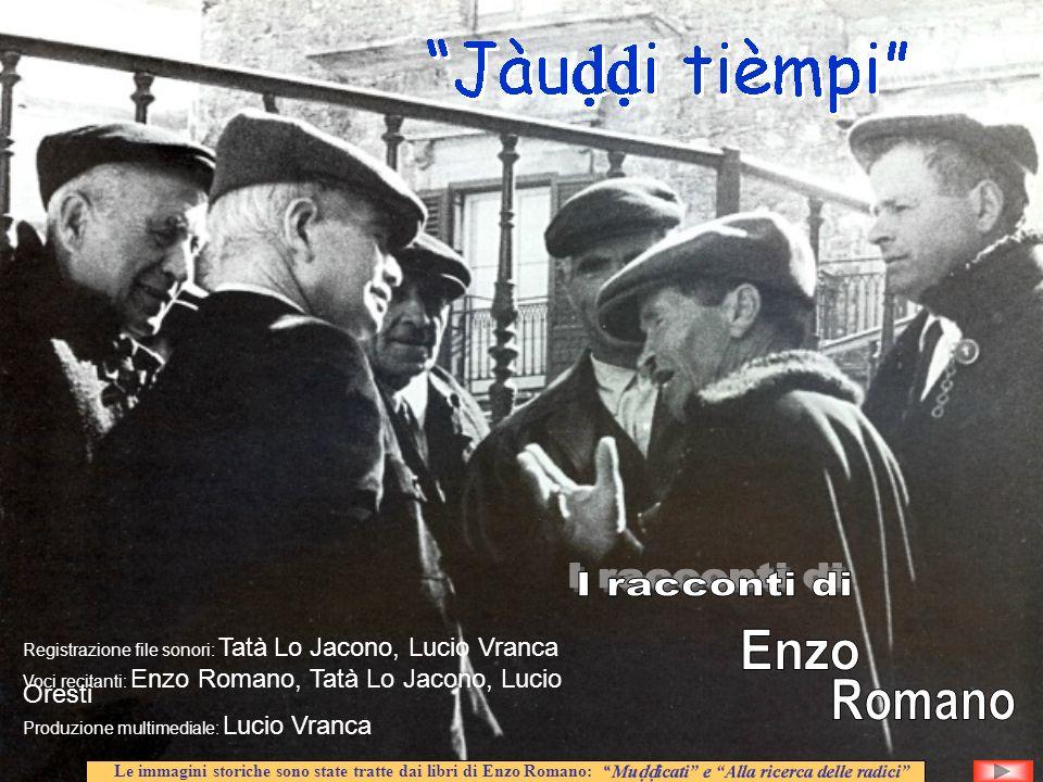 Registrazione file sonori: Tatà Lo Jacono, Lucio Vranca Voci recitanti: Enzo Romano, Tatà Lo Jacono, Lucio Oresti Produzione multimediale: Lucio Vranc