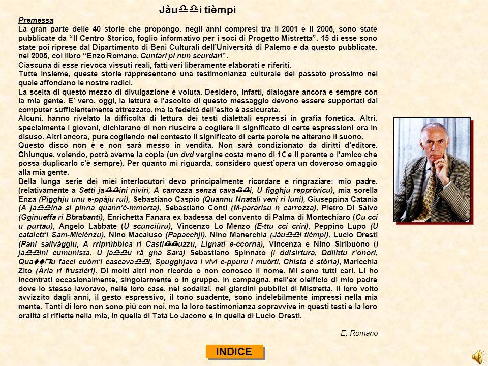 Jàu i tièmpi Premessa La gran parte delle 40 storie che propongo, negli anni compresi tra il 2001 e il 2005, sono state pubblicate da Il Centro Storic