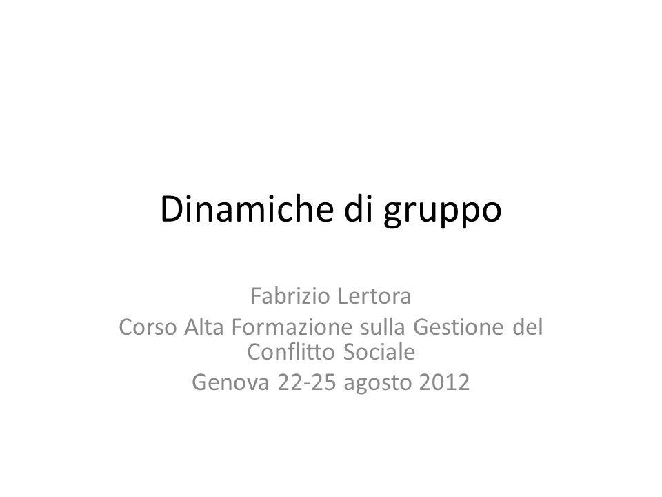 Dinamiche di gruppo Fabrizio Lertora Corso Alta Formazione sulla Gestione del Conflitto Sociale Genova 22-25 agosto 2012