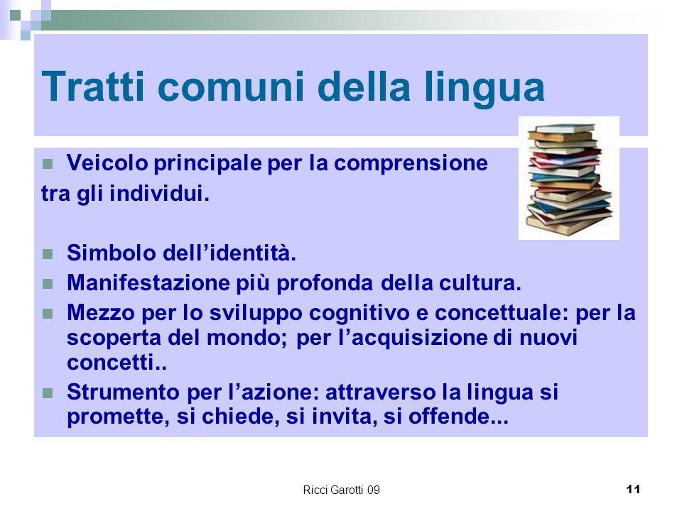 Ricci Garotti 0911 Tratti comuni della lingua Veicolo principale per la comprensione tra gli individui. Simbolo dellidentità. Manifestazione più profo