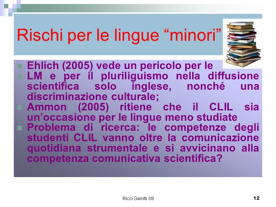 Ricci Garotti 0912 Rischi per le lingue minori Ehlich (2005) vede un pericolo per le LM e per il pluriliguismo nella diffusione scientifica solo ingle