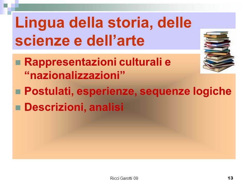 Ricci Garotti 0913 Lingua della storia, delle scienze e dellarte Rappresentazioni culturali e nazionalizzazioni Postulati, esperienze, sequenze logich