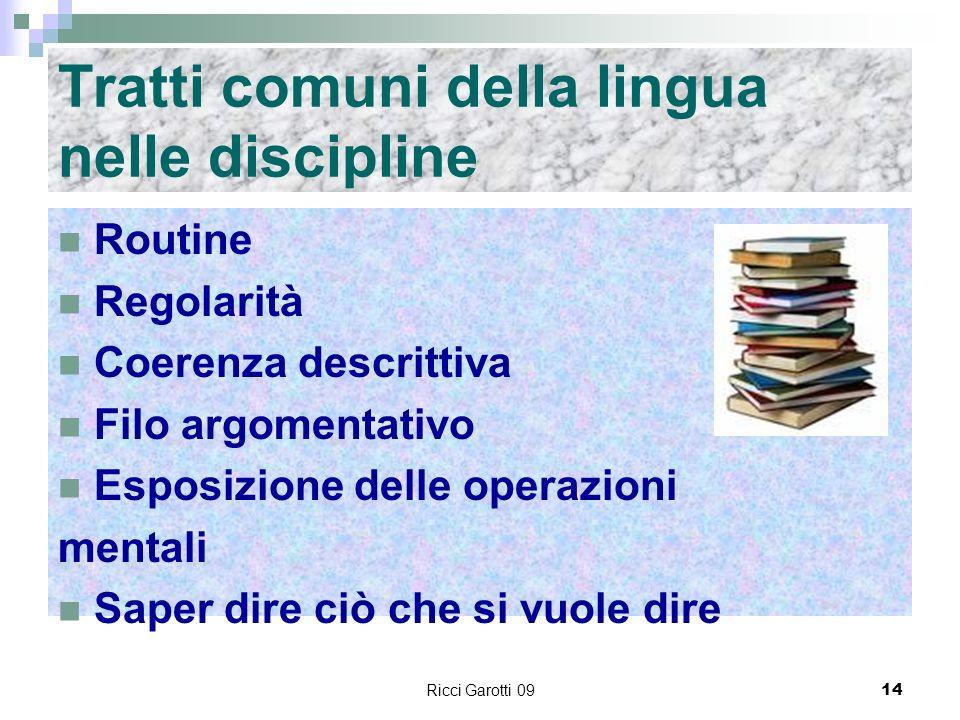 Ricci Garotti 0914 Tratti comuni della lingua nelle discipline Routine Regolarità Coerenza descrittiva Filo argomentativo Esposizione delle operazioni