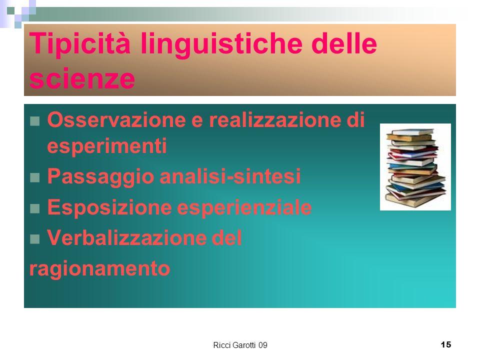 Ricci Garotti 0915 Tipicità linguistiche delle scienze Osservazione e realizzazione di esperimenti Passaggio analisi-sintesi Esposizione esperienziale