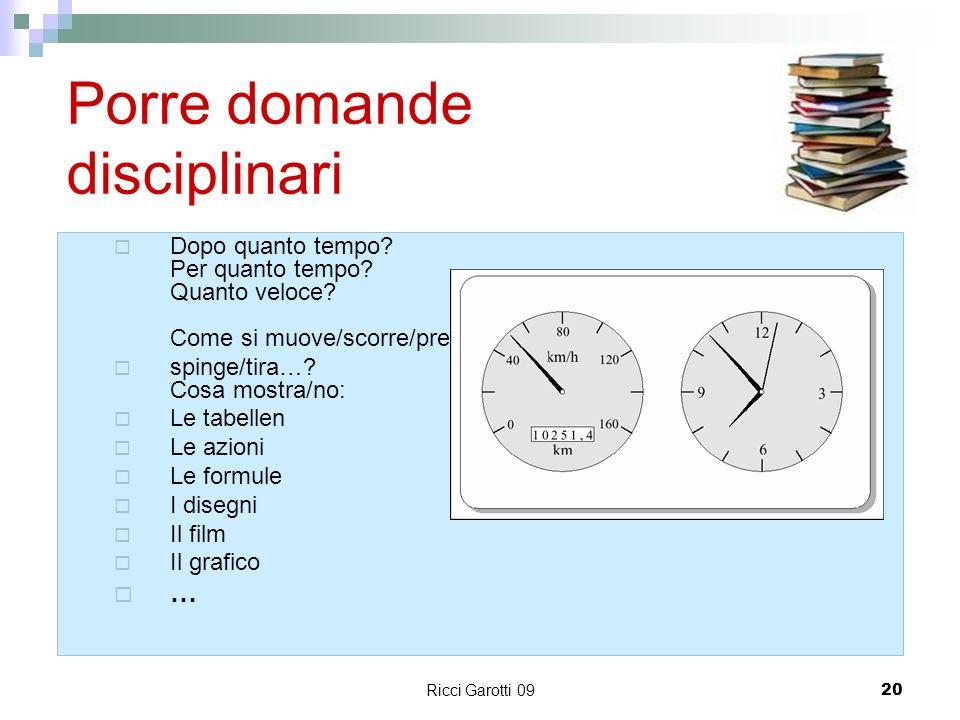 Ricci Garotti 0920 Porre domande disciplinari Dopo quanto tempo? Per quanto tempo? Quanto veloce? Come si muove/scorre/preme/ spinge/tira…? Cosa mostr
