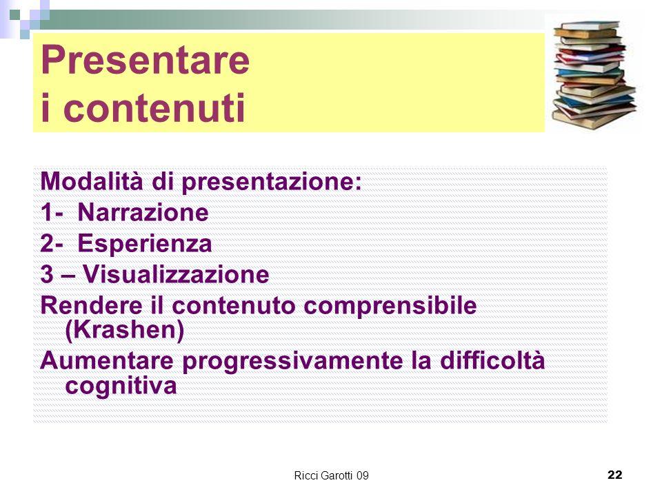 Ricci Garotti 0922 Presentare i contenuti Modalità di presentazione: 1- Narrazione 2- Esperienza 3 – Visualizzazione Rendere il contenuto comprensibil