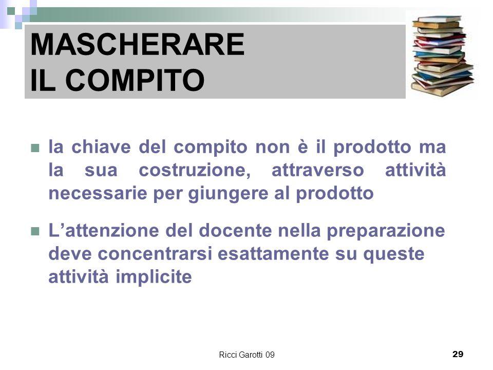 Ricci Garotti 0929 MASCHERARE IL COMPITO la chiave del compito non è il prodotto ma la sua costruzione, attraverso attività necessarie per giungere al
