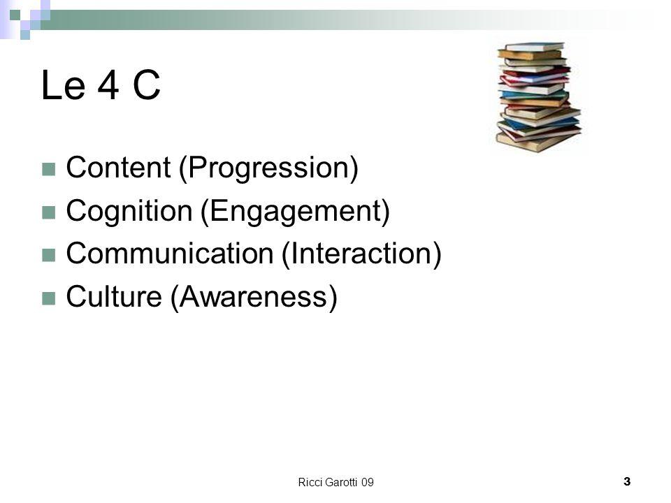 Ricci Garotti 093 Le 4 C Content (Progression) Cognition (Engagement) Communication (Interaction) Culture (Awareness)